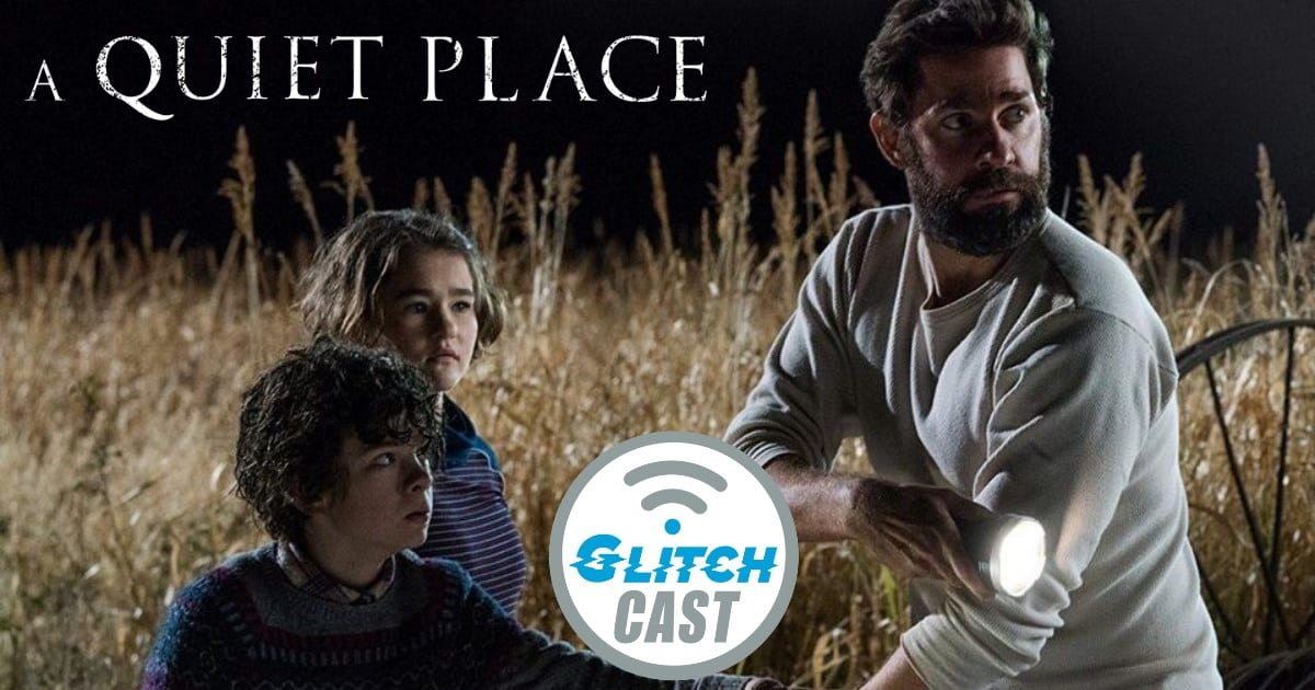GlitchCast E23: A Quiet Place - Jim From The Office Is A Horror Genius? - GlitchUp