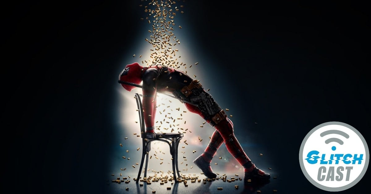 GlitchCast-Deadpool-2-Review