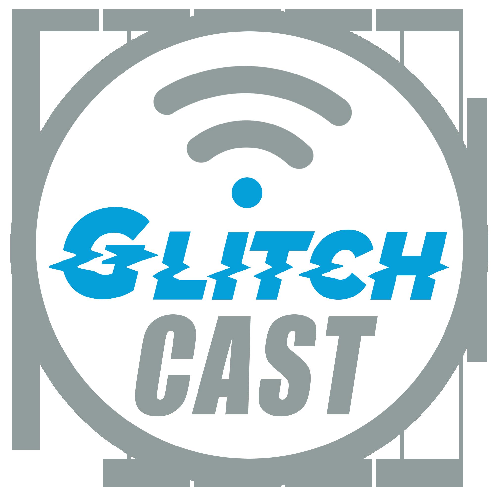 GlitchCast